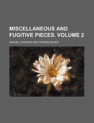 Miscellaneous and Fugitive Pieces. Volume 2