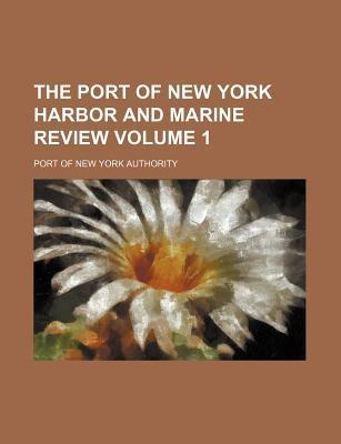 The Port of New York Harbor and Marine Review Volume 1