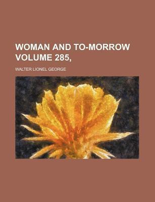 Woman and To-Morrow Volume 285,