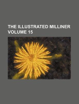 The Illustrated Milliner Volume 15