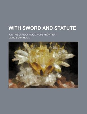 With Sword and Statute; (On the Cape of Good Hope Frontier)