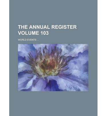The Annual Register; World Events ... Volume 103