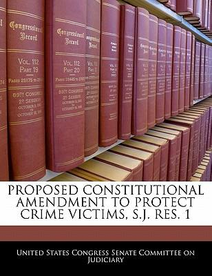 Proposed Constitutional Amendment to Protect Crime Victims, S.J. Res. 1