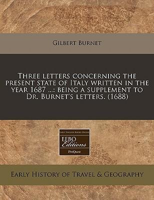 Three Letters Concerning the Present State of Italy Written in the Year 1687 ... : Being a Supplement to Dr. Burnet's Letters. (1688)