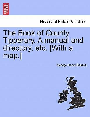 The Book of County Tipperary. a Manual and Directory, Etc. [With a Map.]