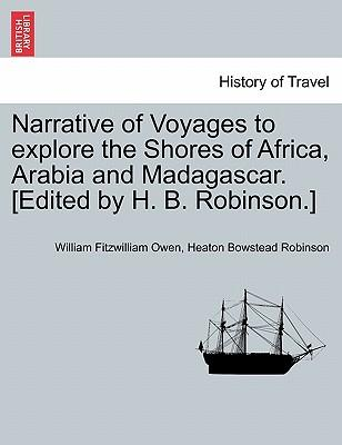 Narrative of Voyages to Explore the Shores of Africa, Arabia and Madagascar. [Edited by H. B. Robinson.] Vol. I
