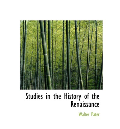 studies in the history of the renaissance walter pater 9781241665982