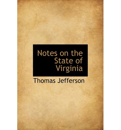 from notes on the states of virginia summary Thomas jefferson on colonization source: notes on the state of virginia (1785) electronic text center, university of virginia library - 263.
