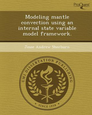 Modeling Mantle Convection Using an Internal State Variable Model Framework