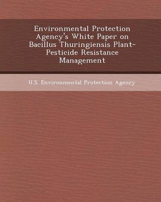 Environmental Protection Agency's White Paper on Bacillus Thuringiensis Plant-Pesticide Resistance Management