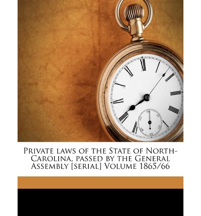 Private Laws of the State of North-Carolina, Passed by the General Assembly [Serial] Volume 1865/66
