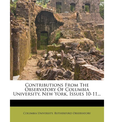 Contributions from the Observatory of Columbia University, New York, Issues 10-11...