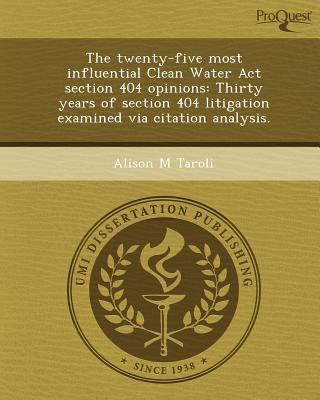 Télécharger gratuitement The Twenty-Five Most Influential Clean Water ACT Section 404 Opinions: Thirty Years of Section 404 Litigation Examined Via Citation Analysis PDF RTF DJVU by Alison M Taroli