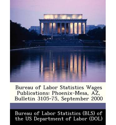 Bureau of Labor Statistics Wages Publications : Phoenix-Mesa, AZ, Bulletin 3105-75, September 2000