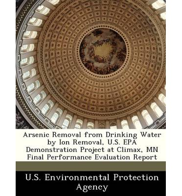 Arsenic Removal from Drinking Water by Ion Removal, U.S. EPA Demonstration Project at Climax, MN Final Performance Evaluation Report