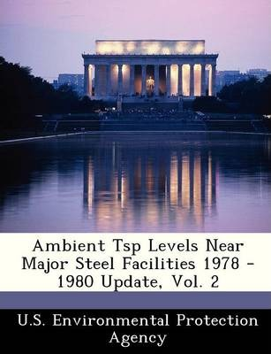 Ambient Tsp Levels Near Major Steel Facilities 1978 - 1980 Update, Vol. 2