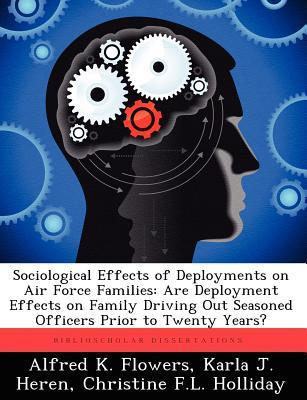 Sociological Effects of Deployments on Air Force Families : Are Deployment Effects on Family Driving Out Seasoned Officers Prior to Twenty Years?