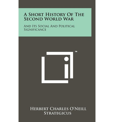 Free ebook downloads for smartphones A Short History of the Second World War : And Its Social and Political Significance 1258108925 in italiano PDF PDB by Herbert Charles O'Neill, Strategicus