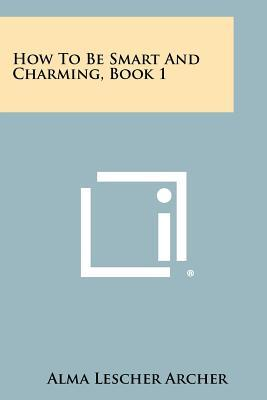 How to Be Smart and Charming, Book 1