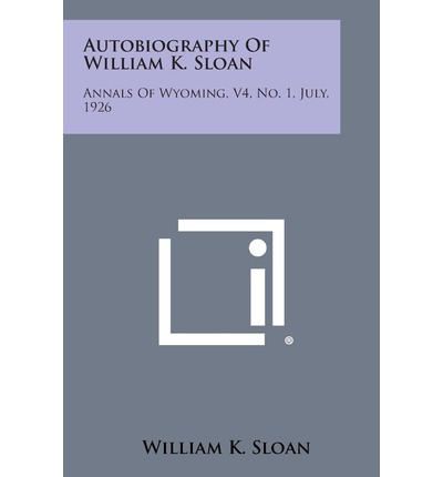 Autobiography of William K. Sloan : Annals of Wyoming, V4, No. 1, July, 1926