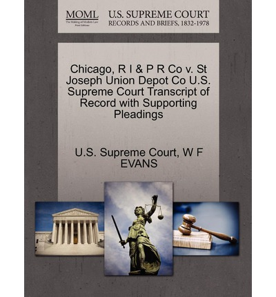 Chicago, R I & P R Co V. St Joseph Union Depot Co U.S. Supreme Court Transcript of Record with Supporting Pleadings