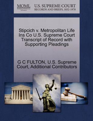 Stipcich V. Metropolitan Life Ins Co U.S. Supreme Court Transcript of Record with Supporting Pleadings