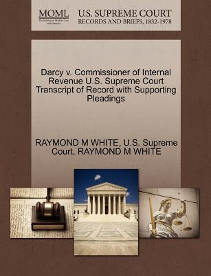 Darcy V. Commissioner of Internal Revenue U.S. Supreme Court Transcript of Record with Supporting Pleadings