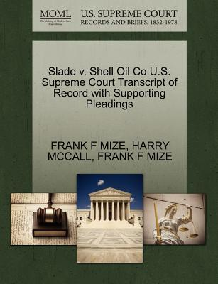 Slade V. Shell Oil Co U.S. Supreme Court Transcript of Record with Supporting Pleadings
