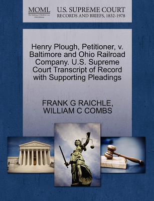 Henry Plough, Petitioner, V. Baltimore and Ohio Railroad Company. U.S. Supreme Court Transcript of Record with Supporting Pleadings