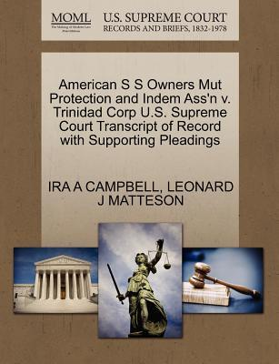 American S S Owners Mut Protection and Indem Ass'n V. Trinidad Corp U.S. Supreme Court Transcript of Record with Supporting Pleadings