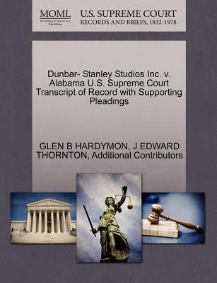 Dunbar- Stanley Studios Inc. V. Alabama U.S. Supreme Court Transcript of Record with Supporting Pleadings