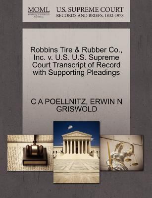 Robbins Tire & Rubber Co., Inc. V. U.S. U.S. Supreme Court Transcript of Record with Supporting Pleadings