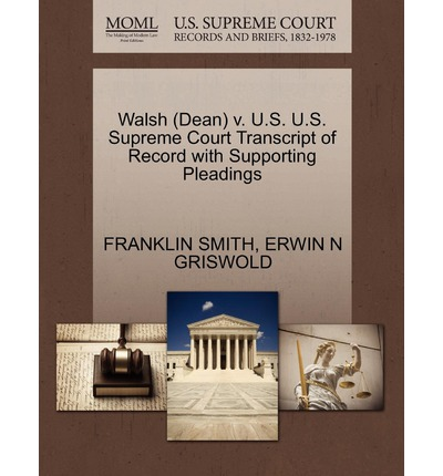 Walsh (Dean) V. U.S. U.S. Supreme Court Transcript of Record with Supporting Pleadings