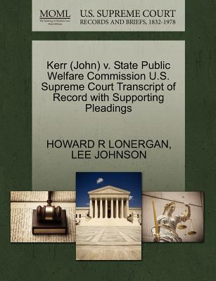 Kerr (John) V. State Public Welfare Commission U.S. Supreme Court Transcript of Record with Supporting Pleadings