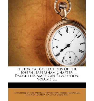 Historical Collections of the Joseph Habersham Chapter, Daughters American Revolution, Volume 3...