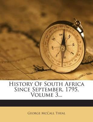 History of South Africa Since September, 1795, Volume 3...