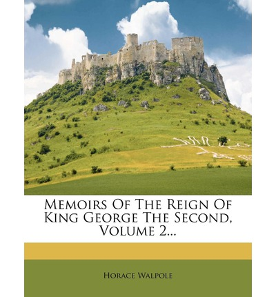 Memoirs of the Reign of King George the Second, Volume 2...