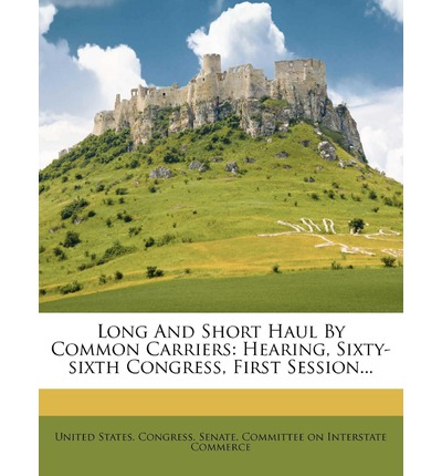 Long and Short Haul by Common Carriers : Hearing, Sixty-Sixth Congress, First Session...