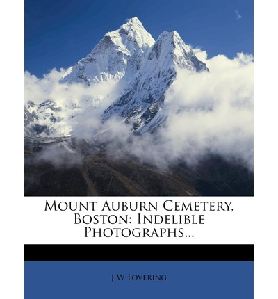 Mount Auburn Cemetery, Boston : Indelible Photographs...