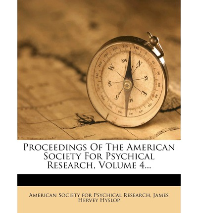 Proceedings of the American Society for Psychical Research, Volume 4...