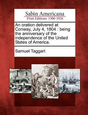 An Oration Delivered at Conway, July 4, 1804 : Being the Anniversary of the Independence of the United States of America.