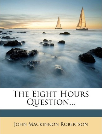 The Eight Hours Question...