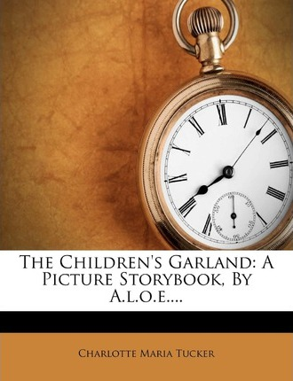 The Children's Garland : A Picture Storybook, by A.L.O.E....