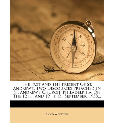 The Past and the Present of St. Andrew's : Two Discourses Preached in St. Andrew's Church, Philadelphia, on the 12th. and 19th. of September, 1958...