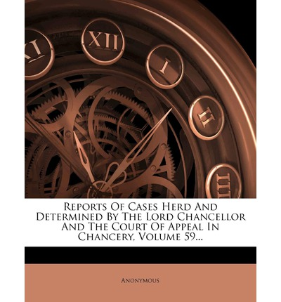 Reports of Cases Herd and Determined by the Lord Chancellor and the Court of Appeal in Chancery, Volume 59...