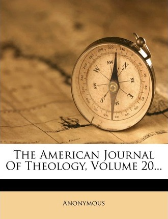 The American Journal of Theology, Volume 20...