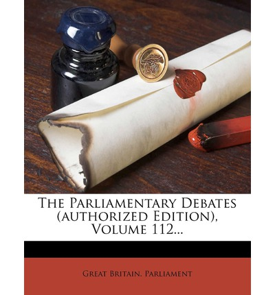 The Parliamentary Debates (Authorized Edition), Volume 112...