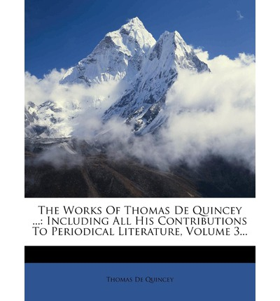 The Works of Thomas de Quincey ... : Including All His Contributions to Periodical Literature, Volume 3...