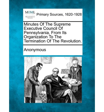 Scarica ebook per il pdf online gratuito Minutes of the Supreme Executive Council of Pennsylvania, from Its Organization to the Termination of the Revolution. by - in Italian RTF
