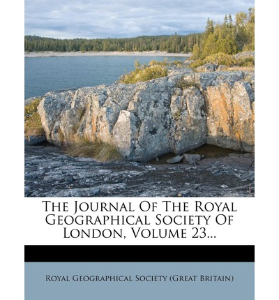 The Journal of the Royal Geographical Society of London, Volume 23...